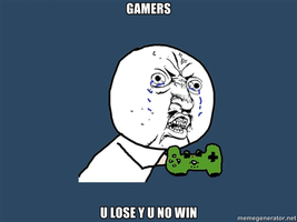 gamer y u no by justudude1