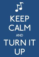 KEEP CALM AND TURN IT UP by hedgehognetworks