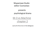 M-3 and Machine chapter 2 by Ciumostwo