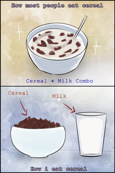 How most people eat cereal vs How i eat cereal by DatWeirdoWhoLuvsMilk