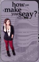 How Can I Make You Seay? by adigity