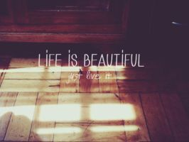 Life is beautiful. by Exhaused