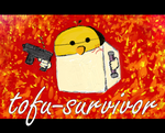 tofu-survivor by tofu-survivor