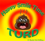 Happy Smile Time Turd by grammabeth