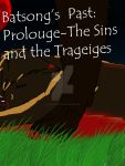 Batsongs Past Prolouge- The Sins and the Trageiges by AskCloudmist