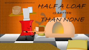 BFDI Fan-Made Title Cards - Half a Loaf is Better by GatlingGroink58