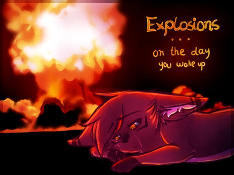 Explosions on the day you wake up by CrispyCh0colate
