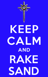 keep calm and rake sand by linearradiation