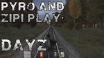 Pyro and Zipi Play DayZ Thumbnail by UOfan