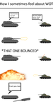 How I sometimes feel about WOT by COLT731