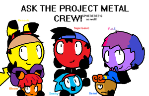 Ask The Project Metal Crew! by SuperSonicSpeedster