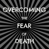 Overcoming the Fear of Death by 1234RoseSmith
