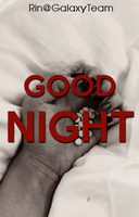 [WATTPAD COVER] Good Night by Rin@Galaxyteam by Dorkysica