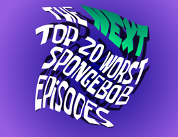 [Ep.10] The NEXT 20 Worst SpongeBob Episodes (2/4) by Blu3Danny