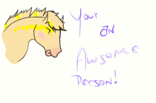 Your an Awsome person by Shadow-Walker-13