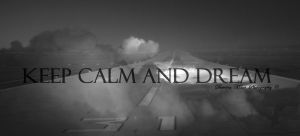 KEEP CALM AND DREAM by DumitruMihai