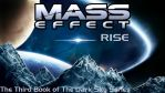 Mass Effect Rise (The Third Book) by ME-DarkSky