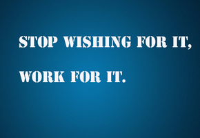 Stop Wishing For it Work for it by Tautvis125