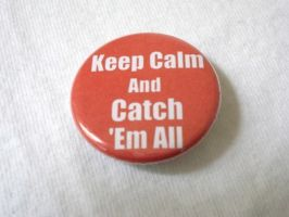 Keep Calm and Catch 'Em All 1.25 inch button by Tharidra