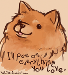 I'll pee on everything you love by Kibbitzer
