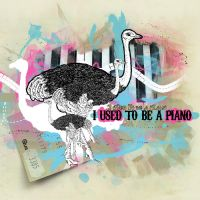 I Used to be a Piano layout by ribcages