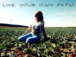 Live your own path! by littlemusicfreak