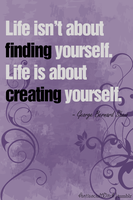 Life is about creating yourself by AntisocialWitch