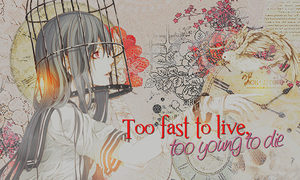 -OUT- Too fast to live, too young to die by Nyusita-Shinigami