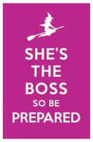 SHE'S THE BOSS SO BE PREPARED by manishmansinh