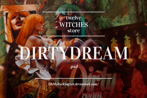 03 Dirty_Dream.psd by 12WitchesStore