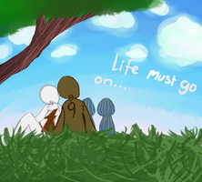 Life Must go on.. by QueenStorm