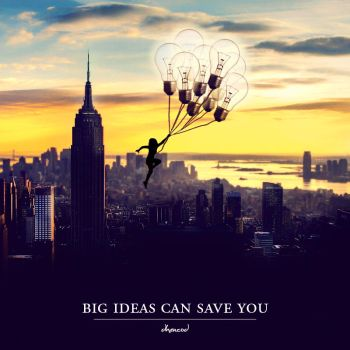 Big ideas can save you by Dhencod