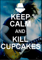 Keep Calm and Kill Cupcakes by Dawnmoon13
