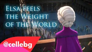 Elsa feels the Weight of the World (fanvideo) by cellebg