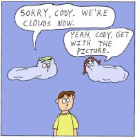 Sorry Cody we're clouds now by oddplaceoddtime