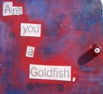 Are You A Goldfish? by gregory-st-mary