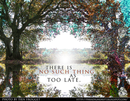 There is No Such Thing as Too Late by tienlove