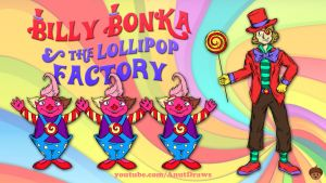 Billy Bonka and the Lollipop Factory by AnutDraws