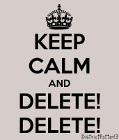Keep Calm And Delete Delete by DistrictPotter13