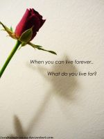 When you can live forever. by SunshiinePrincess