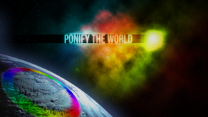Ponify the World by tygrHD