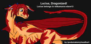 Lucius, Dragonized by ipodsmakemyheadhurt