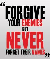 Forgive Enemies , But Never Their Names by dimosthenis