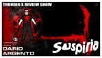 Thunder X Review Show: Suspiria by ShaunTM