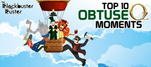 BBB - Top 10 Overly Obtuse OZ Moments by EuJoyuen