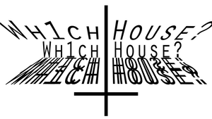 Wh1ch House? by Wh1chHouse