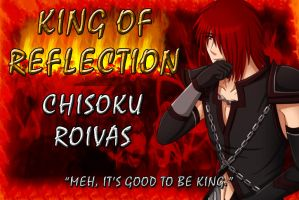 King of Reflection: CHISOKU ROIVAS by Samuraiflame