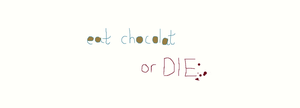 EAT CHOCOLTE OR DIE by 9madgirl9