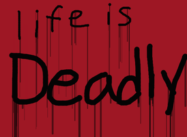Life is DEADLY by Katraflaget