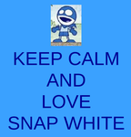Keep Calm and Love Snap White by CraemorUmizoomi16